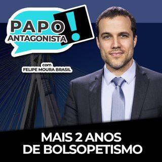 MAIS 2 ANOS DE BOLSOPETISMO - Papo Antagonista com Felipe Moura Brasil e Diogo Mainardi