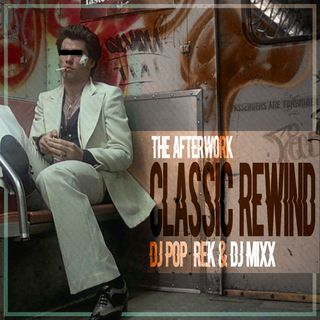The Afterwork Classic Rewind Ep.3 5.14.21 with DJ Pop Rek & DJ Mixx