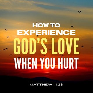 Prayer to Experience God's Love in Your Heartache and Weaknesses
