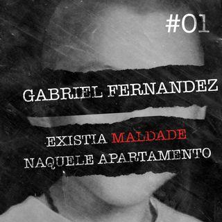 #01 - Gabriel Fernandez: Existia maldade naquele apartamento
