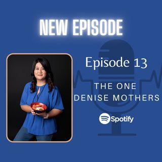 Episode 13: The One Denise Mothers