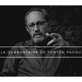 La Quarantaine de Tonton Pagou - Episode #32 - C19, mon amour