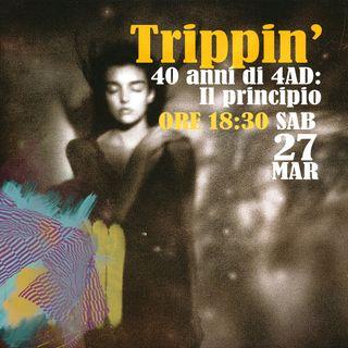 Trippin' #26 – 40 anni di 4AD: Il principio - 27/03/2021