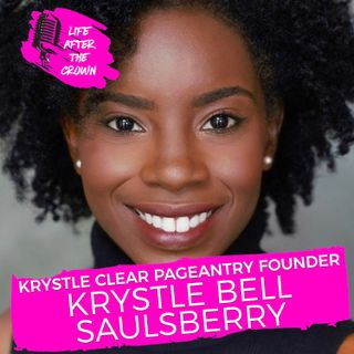Krystle Clear Pageantry Founder Krystle Bell Saulsberry - Coaching Pageant Contestants about Self Esteem and Finance and Her Battle with End