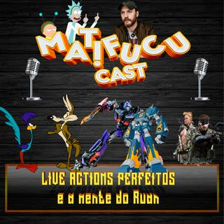 Matifucucast 12 - Live Actions Perfeitos