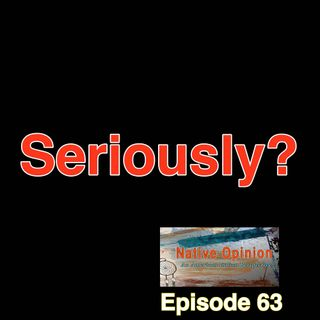 "Episode 63 ""Seriously?"""
