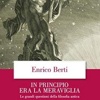 In principio era la meraviglia. Le grandi questioni della filosofia antica | Enrico Berti