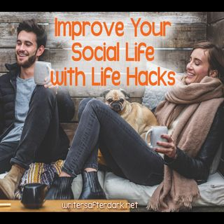 Improve Your Social Life with Life Hacks