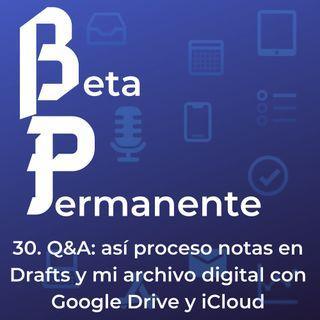BP30 - Q&A: así proceso notas en Drafts y mi archivo digital con Google Drive y iCloud