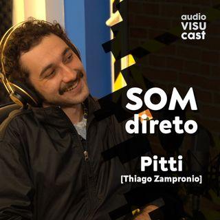 SOM DIRETO - Pitti - Audiovisucast #001