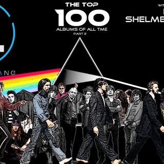 The John Lebang Show Top 100 Albums Of All Time (Part 2) w/ Derek Shelmerdine