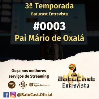 Batucast Entrevista - #0003 - Pai Mário de Oxalá Obokun