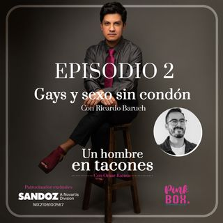 Ep 02Gays y sexo sin condón con Ricardo Baruch