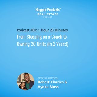 460: From Sleeping on a Couch to Owning 20 Units (in 2 Years!) with Robert Charles & Ayoka Moss