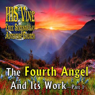 The Fourth Angel and Its Work—Pt 1