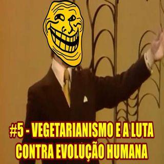 Episódio #5 - Vegetarianismo e a Luta contra a Evolução Humana