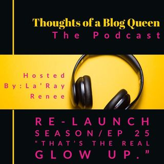 "RS/EP 25 "" That's the REAL glow up."" *BLOG BREAKDOWN*"