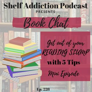 228: Get Out of Your Reading Slump with 5 Tips | Book Chat