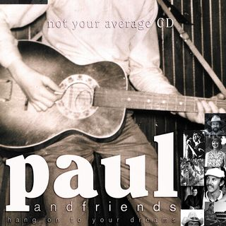 Paul And Friends- Hang On to Your Dreams