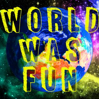 World Was Fun