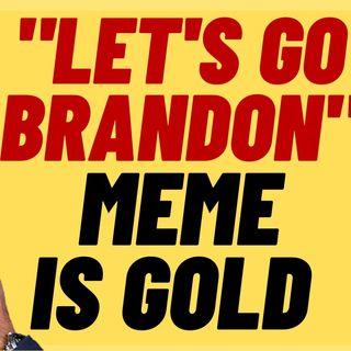 """LET'S GO BRANDON""  Is The Great Populist Meme"