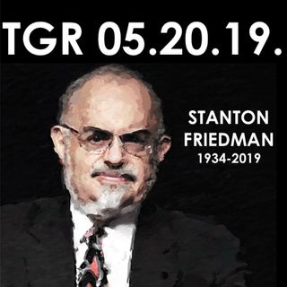 05.20.19. Remembering Stanton Friedman