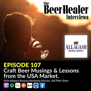 Ep.108 - Craft Beer Musings & Lessons from the USA Market . With Allagash Brewing Marketing Director, Jeff Pillet-Shore