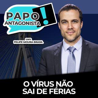 O VÍRUS NÃO SAI DE FÉRIAS - Papo Antagonista com Felipe Moura Brasil e Diego Amorim