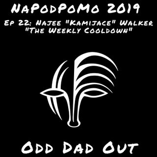 "Najee ""Kamijace"" Walker- ""The Weekly Cooldown"" NAPODPOMO- Ep 22"