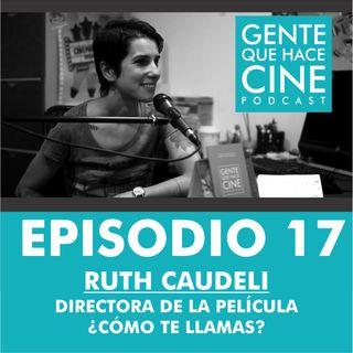 """EP17: CINE Y LA DIRECCIÓN (Ruth Caudeli directora de """"¿Cómo te llamas?"""")"""