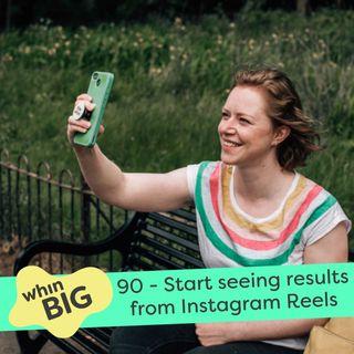 90 - Start seeing results from Instagram Reels