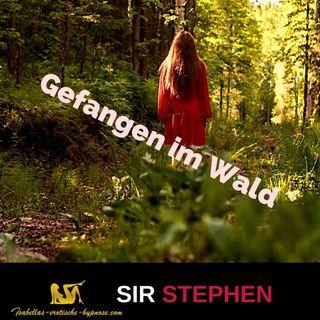 Gefangen im Wald - erotische Hypnose -  Hörprobe by Sir Stephen