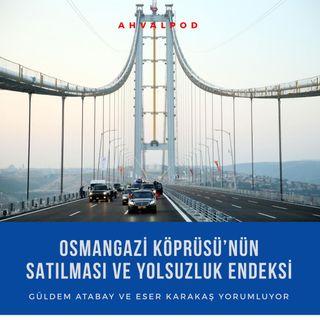 'Osmangazi Köprüsü'nün satılması ve Yolsuzluk Endeksi'nde Türkiye'nin gerilemesi nasıl baglantılı?'