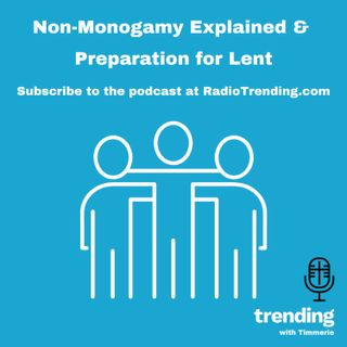 237: Non-Monogamy Explained & Preparation for Lent