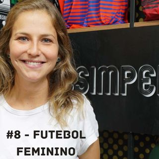 OCA#8 - Futebol Feminino, com Alê Xavier