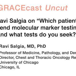 "Dr. Ravi Salgia on ""Which patients do you send molecular marker testing for, and what tests do you seek?"""