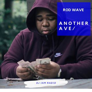 Another Ave: Episode 2 - Best of Rod Wave - DJ iAM