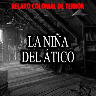 La niña del ático | Relato colonial de terror