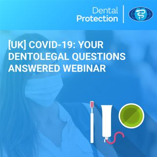[UK] COVID-19: Your Dentolegal questions answered webinar