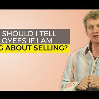 When Should I Tell Employees if I am Thinking About Selling