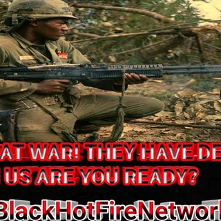 WE ARE AT WAR! THEY HAVE DECLARED WAR ON US ARE YOU READY?