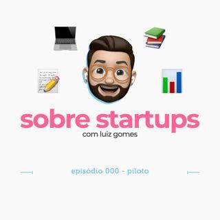Sobre Startups #00 - Episódio Piloto