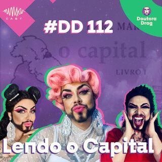 #112 Doutora Drag - Lendo o Capital