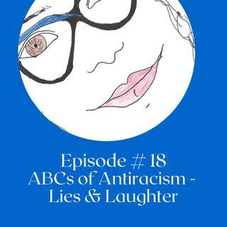 ABCs of Antiracism Lies & Laughter
