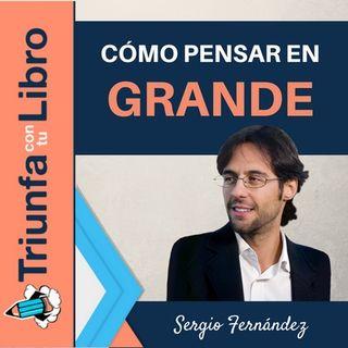 Cómo pensar en grande. Entrevista a Sergio Fernandez.