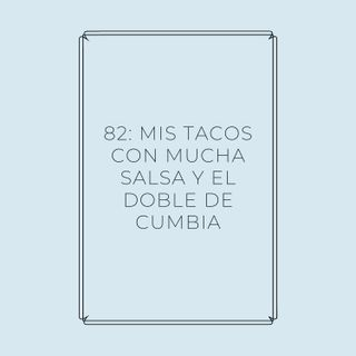 Experimento #EnPantufla 82 - Mis tacos con mucha salsa y el doble de cumbia