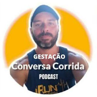 Conversa Corrida - Episódio #6 - GESTAÇÃO