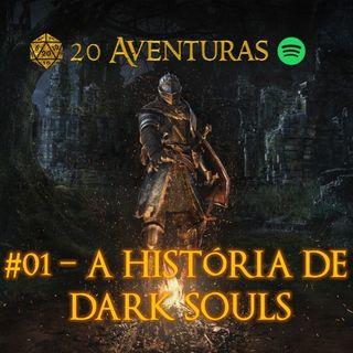 #01 - A História de Dark Souls