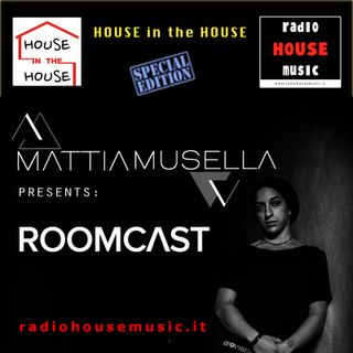 HOUSE in the HOUSE presents ROOMCAST by Mattia Musella