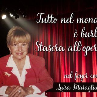 Tutto nel Mondo è Burla - Stasera all'Opera nel Foyer con Luisa Maragliano